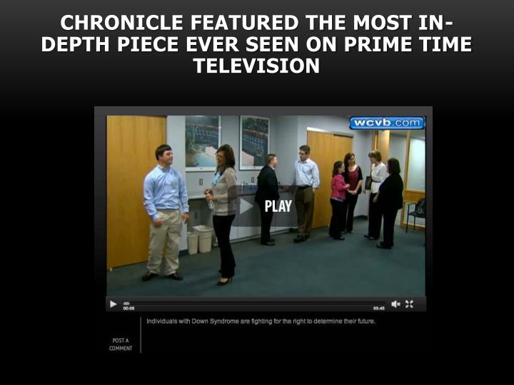 Chronicle featured the most in-depth piece ever seen on prime time television