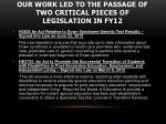 our work led to the passage of two critical pieces of legislation in fy12
