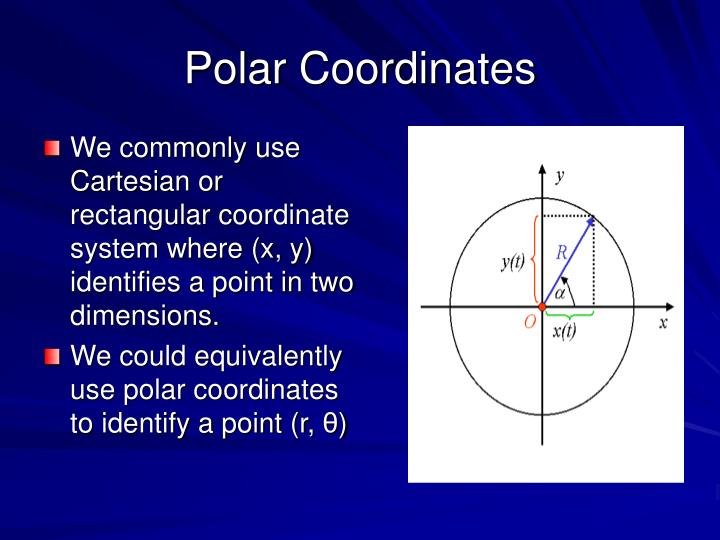 We commonly use Cartesian or rectangular coordinate system where (x, y) identifies a point in two dimensions.
