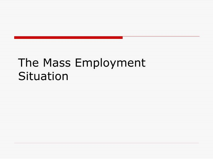 The Mass Employment Situation