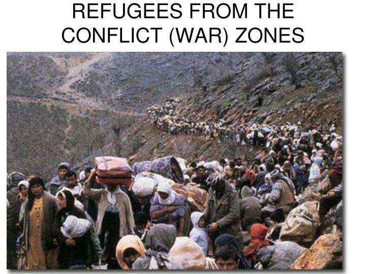 REFUGEES FROM THE CONFLICT (WAR) ZONES