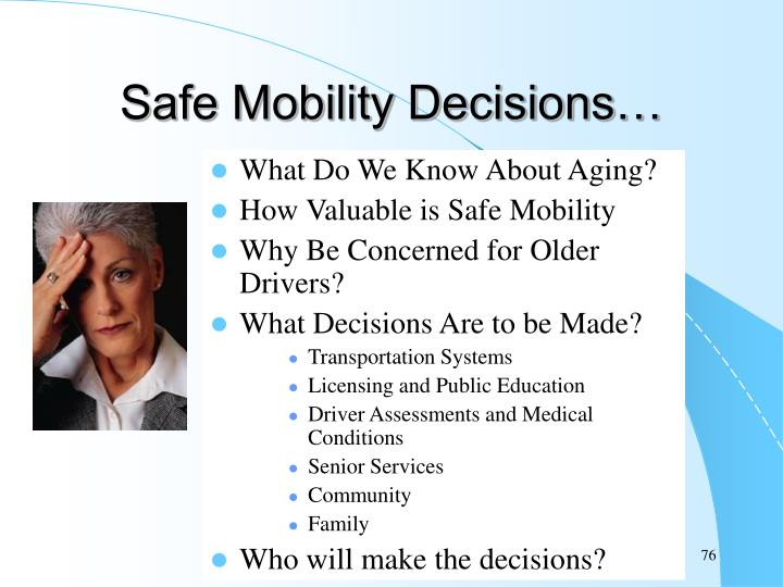 Safe Mobility Decisions…