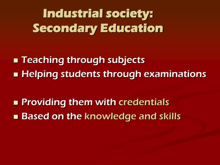 Industrial society: Secondary Education