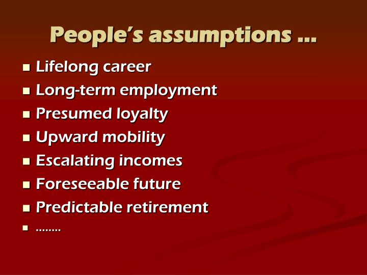 People's assumptions …