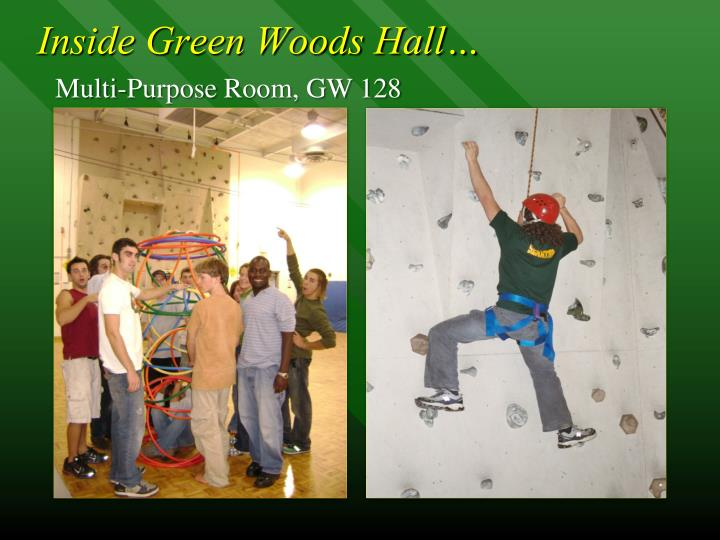 Inside Green Woods Hall…
