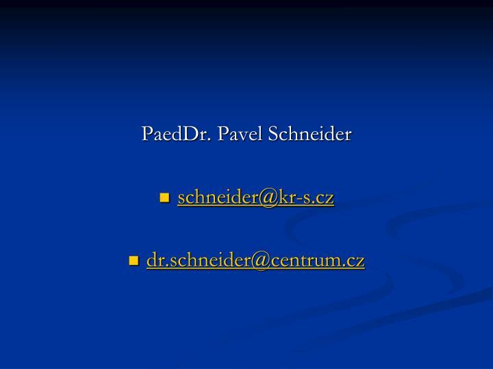 PaedDr. Pavel Schneider
