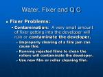 water fixer and q c