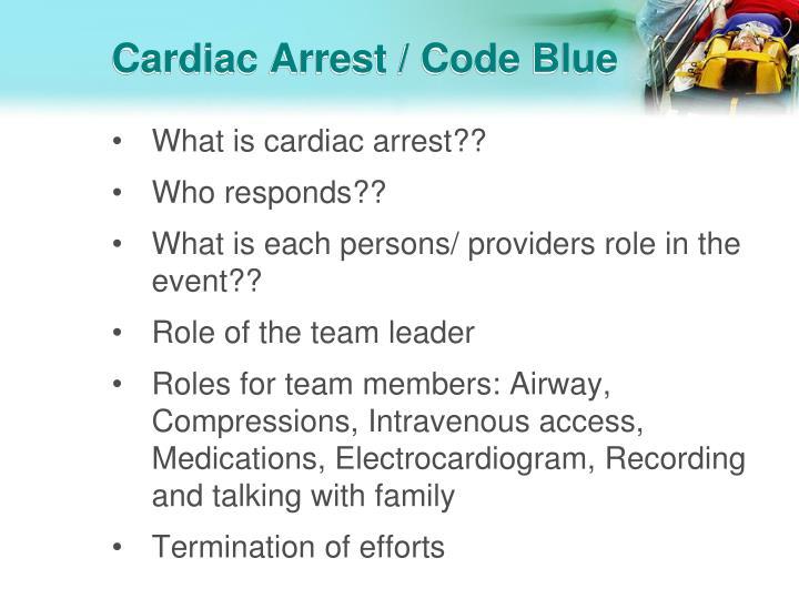 Cardiac Arrest / Code Blue