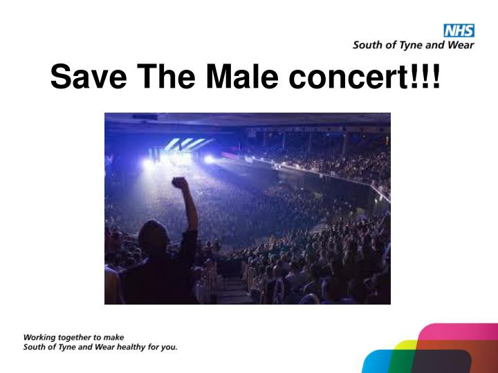 Save The Male concert!!!