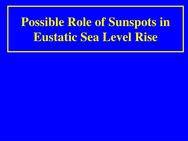 Possible Role of Sunspots in Eustatic Sea Level Rise