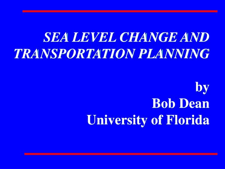 SEA LEVEL CHANGE AND TRANSPORTATION PLANNING