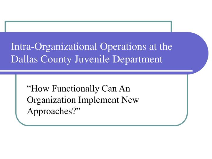 Intra-Organizational Operations at the Dallas County Juvenile Department