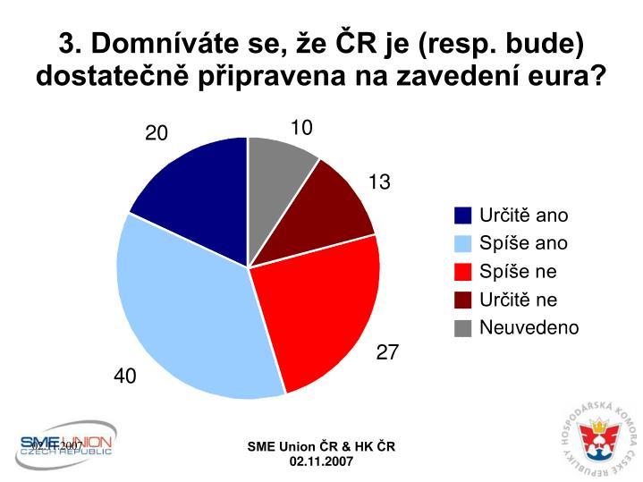 3. Domníváte se, že ČR je (resp. bude) dostatečně připravena na zavedení eura?