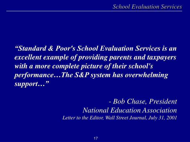 """""""Standard & Poor's School Evaluation Services is an excellent example of providing parents and taxpayers with a more complete picture of their school's performance…The S&P system has overwhelming support…"""""""