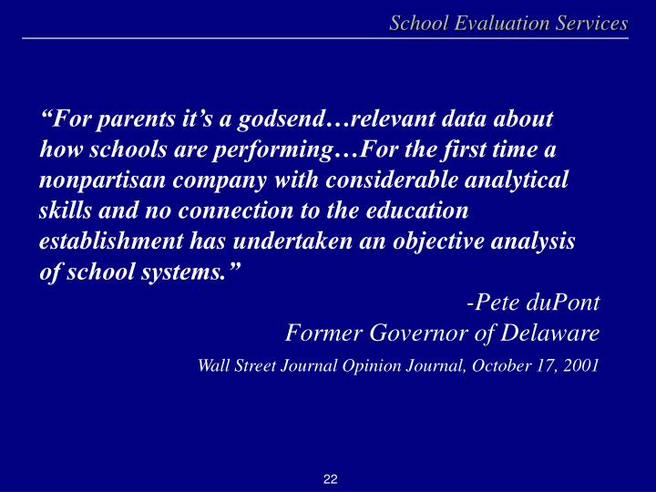 """""""For parents it's a godsend…relevant data about how schools are performing…For the first time a nonpartisan company with considerable analytical skills and no connection to the education establishment has undertaken an objective analysis of school systems."""""""
