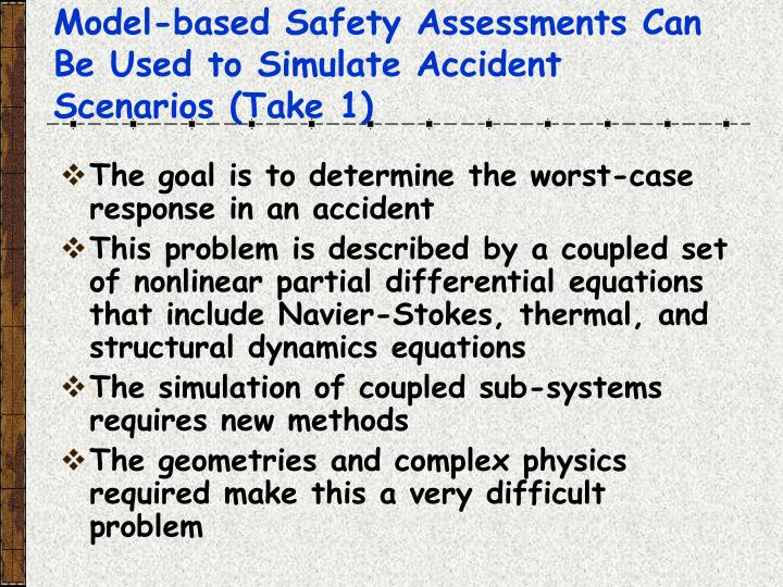 Model-based Safety Assessments Can Be Used to Simulate Accident Scenarios (Take 1)