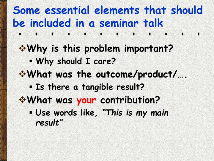 Some essential elements that should be included in a seminar talk