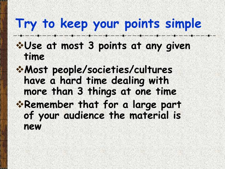 Try to keep your points simple