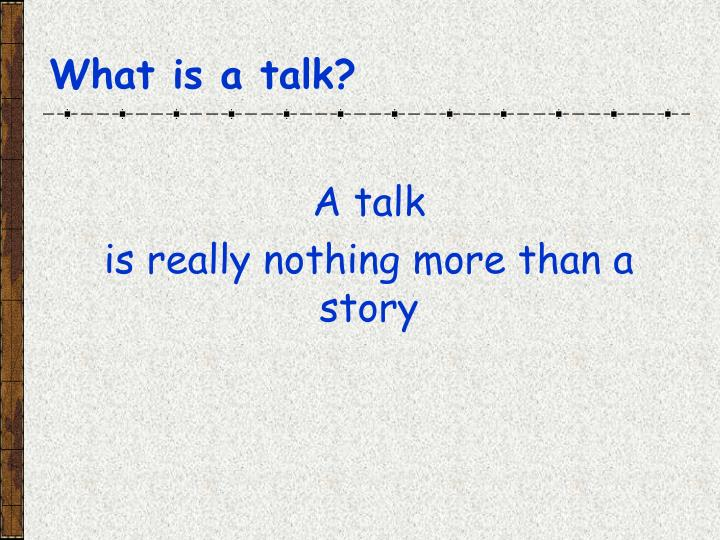What is a talk