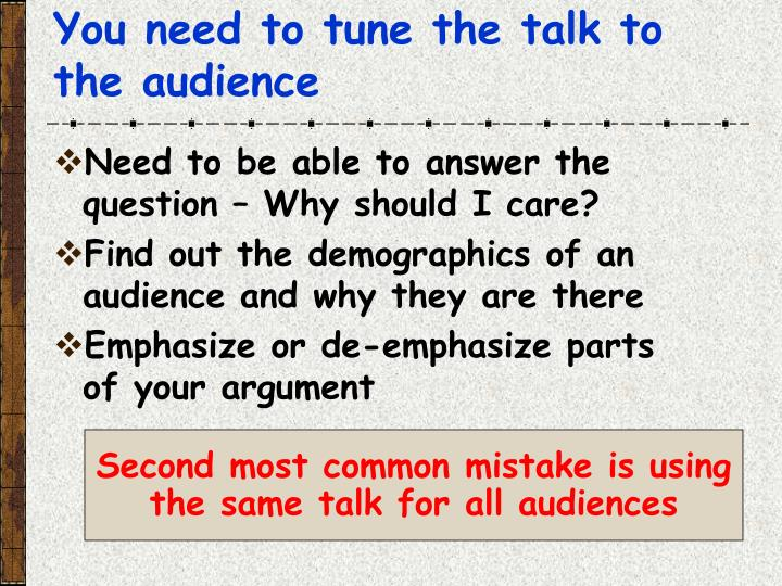 Second most common mistake is using the same talk for all audiences