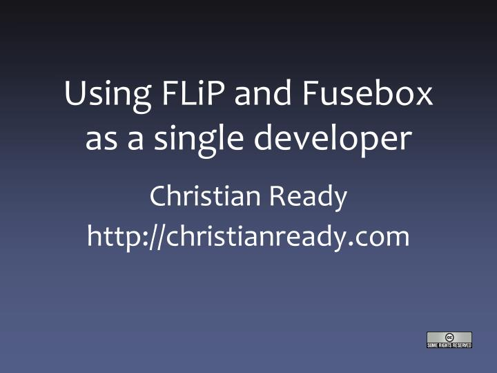 Using flip and fusebox as a single developer