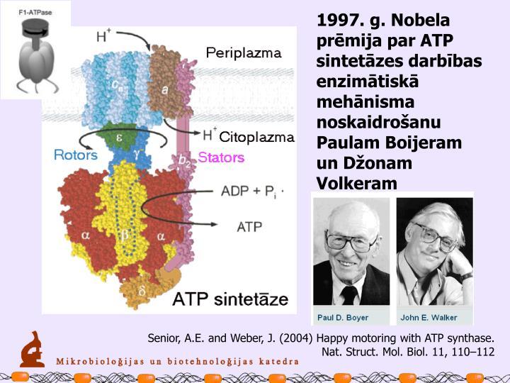 1997. g. Nobela prēmija par ATP sintetāzes darbības enzimātiskā mehānisma  noskaidrošanu Paulam Boijeram un Džonam Volkeram