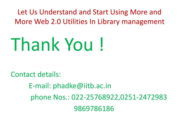 Let Us Understand and Start Using More and More Web 2.0 Utilities In Library management