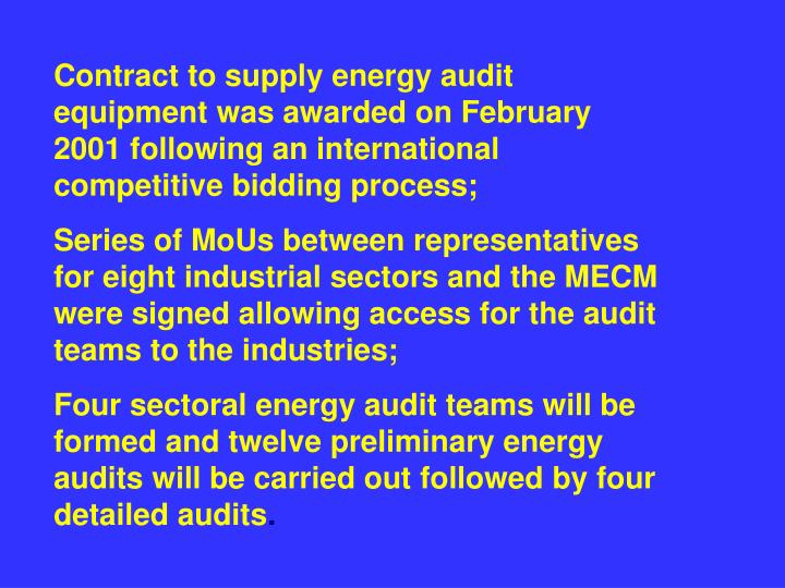 Contract to supply energy audit equipment was awarded on February 2001 following an international competitive bidding process;