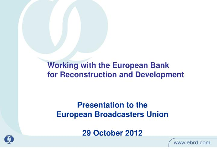 Working with the european bank for reconstruction and development