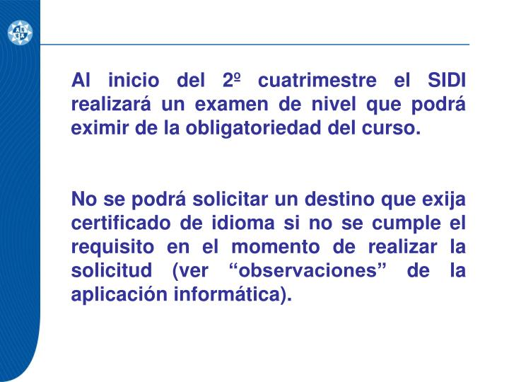 Al inicio del 2º cuatrimestre el SIDI realizará un examen de nivel que podrá eximir de la obligatoriedad del curso.