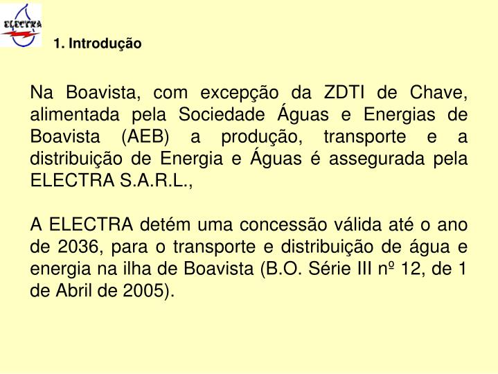 Na Boavista, com excepção da ZDTI de Chave, alimentada pela Sociedade Águas e Energias de Boavista (AEB) a produção, transporte e a distribuição de Energia e Águas é assegurada pela ELECTRA S.A.R.L.,