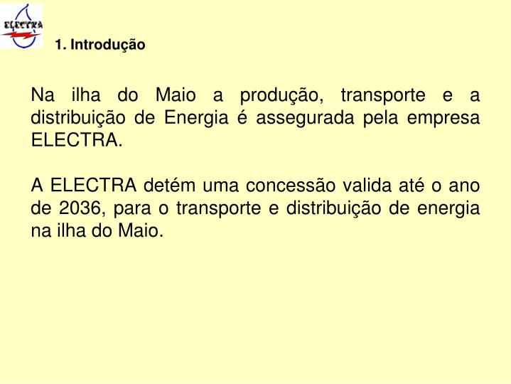 Na ilha do Maio a produção, transporte e a distribuição de Energia é assegurada pela empresa ELECTRA.