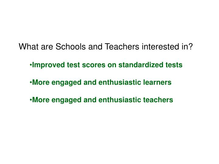 What are Schools and Teachers interested in?
