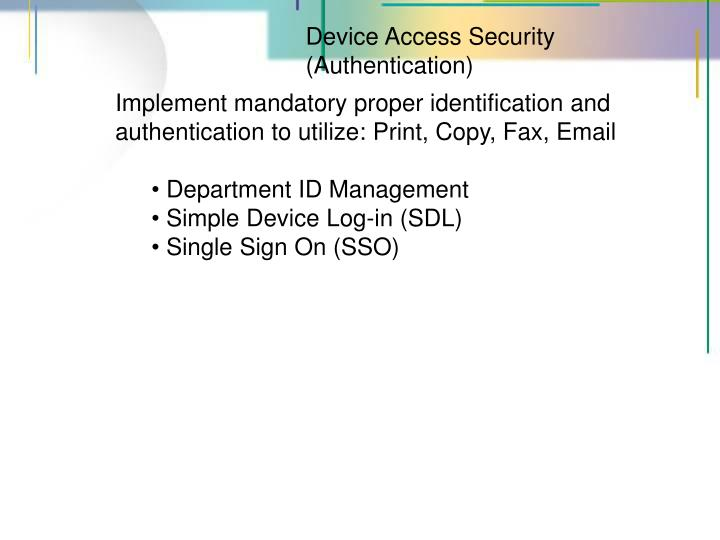 Implement mandatory proper identification and authentication to utilize: Print, Copy, Fax, Email