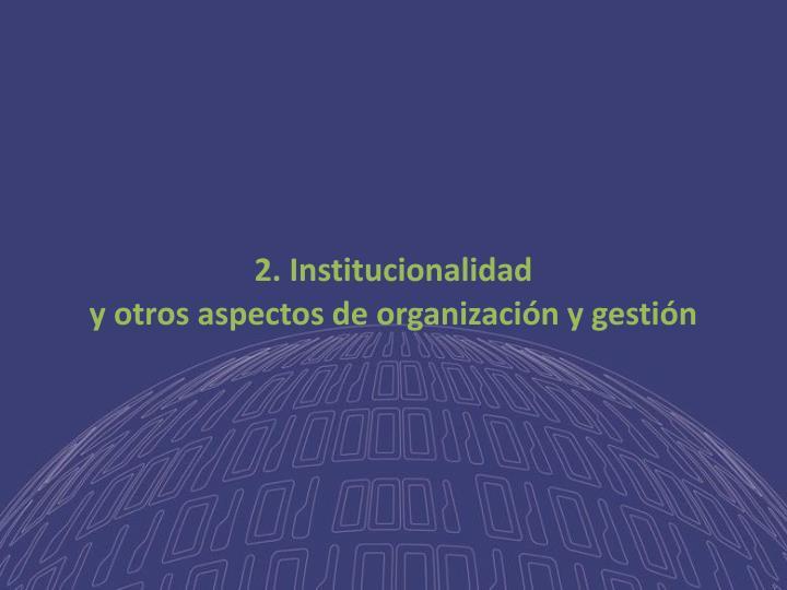 2. Institucionalidad