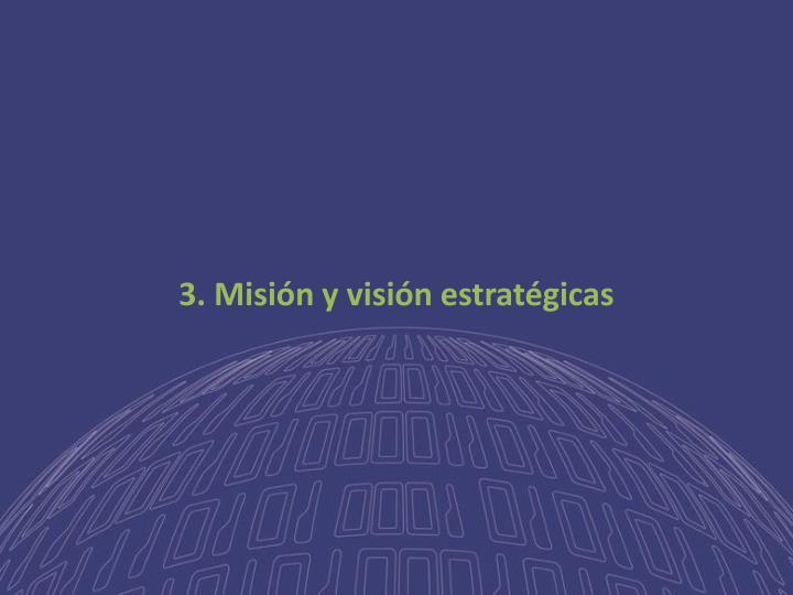 3. Misión y visión estratégicas