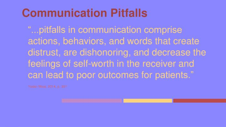 """...pitfalls in communication comprise actions, behaviors, and words that create distrust, are dishonoring, and decrease the feelings of self-worth in the receiver and can lead to poor outcomes for"