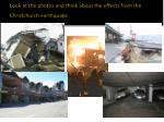 look at the photos and think about the effects from the christchurch earthquake
