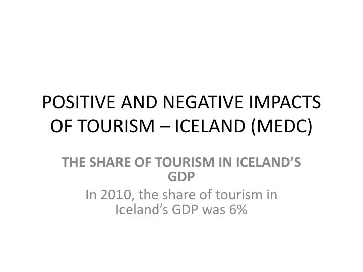 positive and negative impacts of tourism tourism essay A positive and negative effect on tourismby chelsea mulanix8/4/10 slideshare uses cookies to improve functionality and performance, and to provide you with relevant advertising if you continue browsing the site, you agree to the use of cookies on this website.