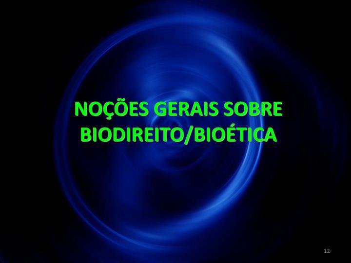NOÇÕES GERAIS SOBRE BIODIREITO/BIOÉTICA