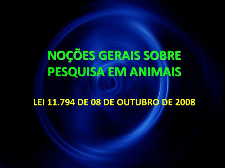 NOÇÕES GERAIS SOBRE PESQUISA EM ANIMAIS