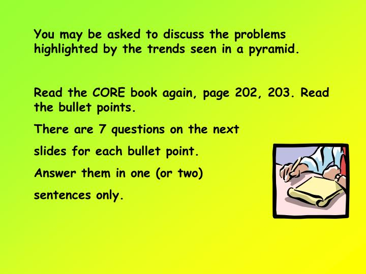 You may be asked to discuss the problems highlighted by the trends seen in a pyramid.