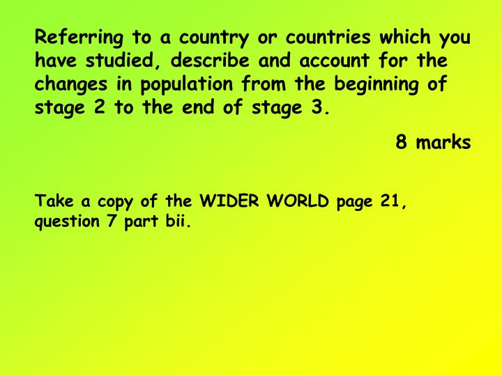 Referring to a country or countries which you have studied, describe and account for the changes in population from the beginning of stage 2 to the end of stage 3.