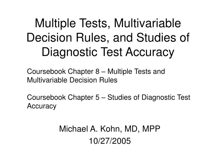 Multiple tests multivariable decision rules and studies of diagnostic test accuracy
