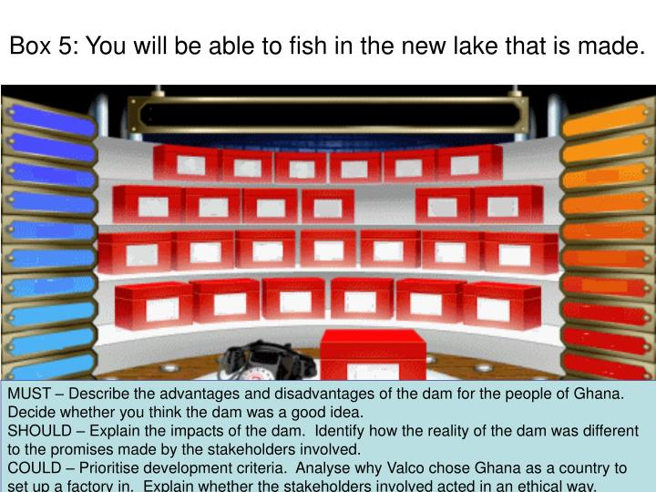 Box 5: You will be able to fish in the new lake that is made.