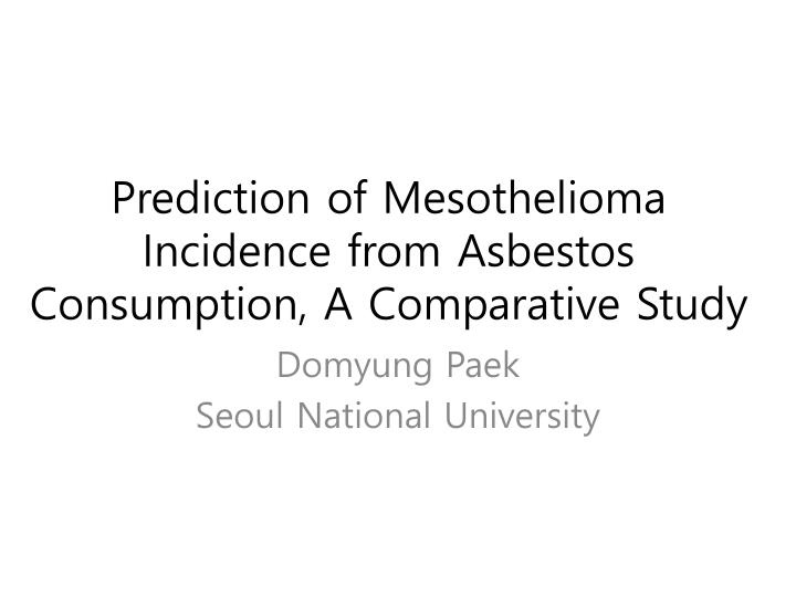 prediction of mesothelioma incidence from asbestos consumption a comparative study