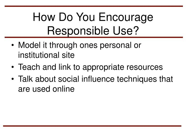How Do You Encourage Responsible Use?