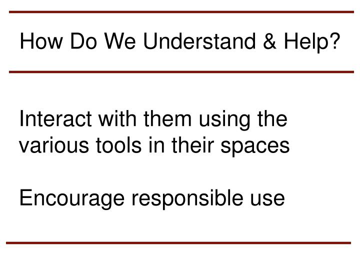 How Do We Understand & Help?