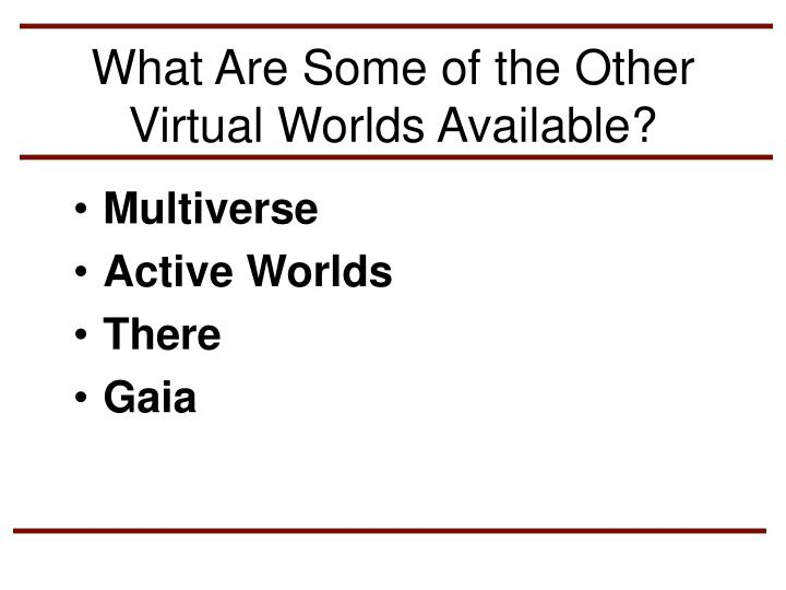 What Are Some of the Other Virtual Worlds Available?