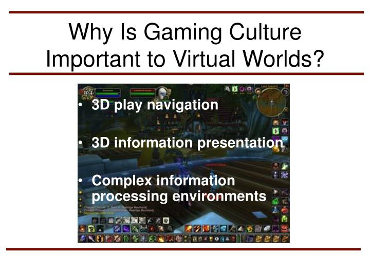 Why Is Gaming Culture Important to Virtual Worlds?